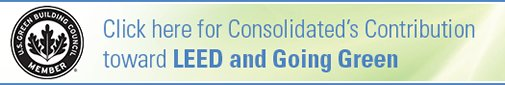 Click here for Consolidated's contribution toward LEED and Going Green